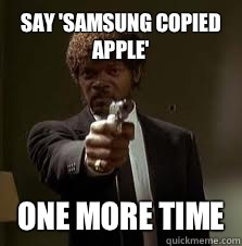 Say 'Samsung copied Apple' One more time - Say 'Samsung copied Apple' One more time  Pulp Fiction meme