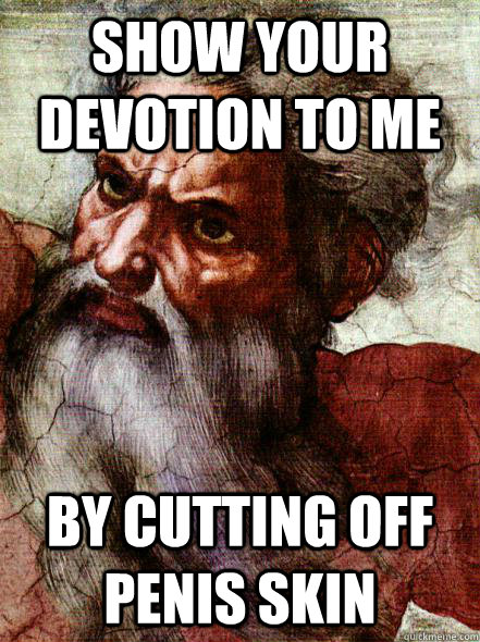 Show your devotion to me By cutting off penis skin  Overly Attached God