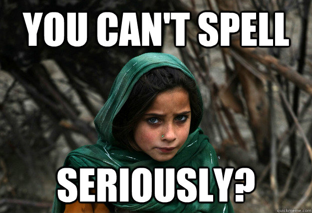 you can't spell seriously? - you can't spell seriously?  Disaproving Afgan Girl