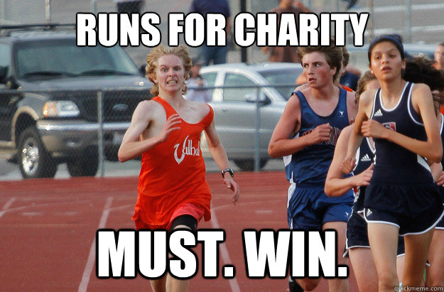 Runs for charity MUST. WIN.