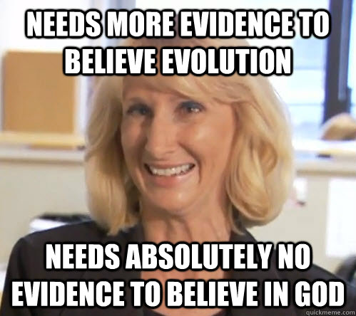 Needs more evidence to believe evolution needs absolutely no evidence to believe in god - Needs more evidence to believe evolution needs absolutely no evidence to believe in god  Misc
