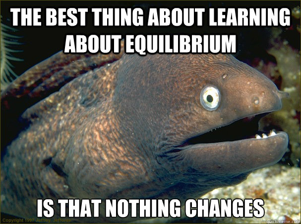 68b8f62532d97c201e2bc36f940881d3f99c976fb89e0f7e5856d42a48260458 the best thing about learning about equilibrium is that nothing,Equilibrium Memes