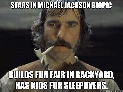 stars in Michael Jackson biopic builds fun fair in backyard, has kids for sleepovers. - stars in Michael Jackson biopic builds fun fair in backyard, has kids for sleepovers.  Overly committed Daniel Day Lewis