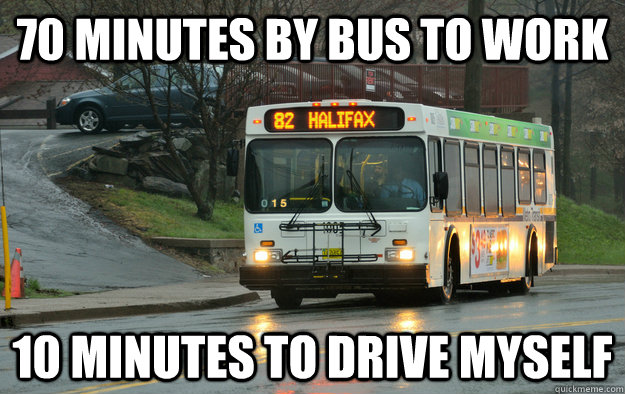 70 Minutes By Bus To Work 10 Minutes To Drive Myself