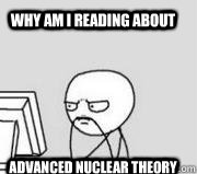why am I reading about advanced nuclear theory