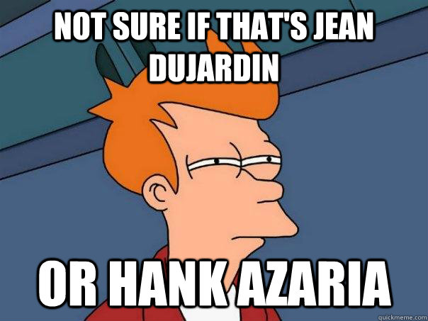 Not sure if that's Jean Dujardin or Hank Azaria - Not sure if that's Jean Dujardin or Hank Azaria  Futurama Fry