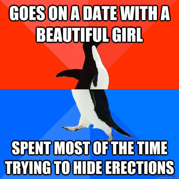 Goes on a date with a beautiful girl spent most of the time trying to hide erections - Goes on a date with a beautiful girl spent most of the time trying to hide erections  Socially Awesome Awkward Penguin