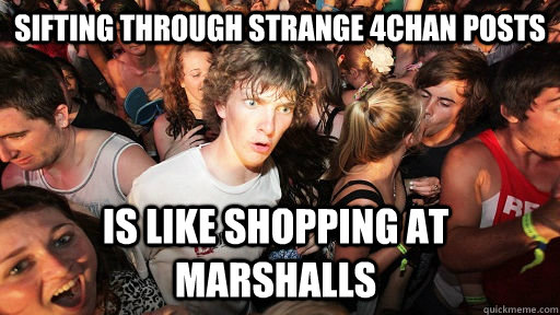 sifting through strange 4chan posts is like shopping at marshalls - sifting through strange 4chan posts is like shopping at marshalls  Sudden Clarity Clarence