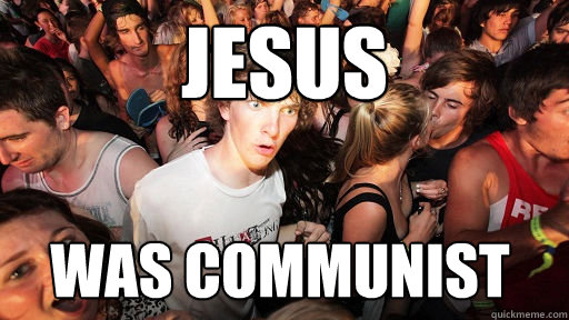 Jesus was communist - Jesus was communist  Sudden Clarity Clarence
