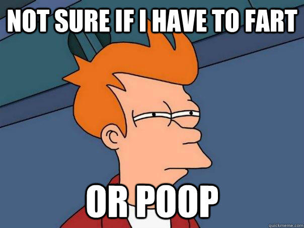 not sure if i have to fart or poop - not sure if i have to fart or poop  Futurama Fry