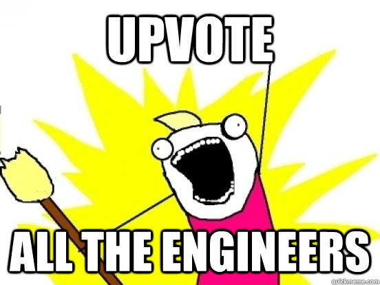 UPVOTE ALL THE ENGINEERS