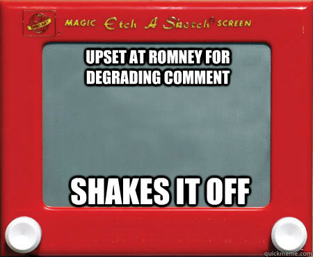 Upset at Romney for degrading comment Shakes it off  Good Guy Etch A Sketch