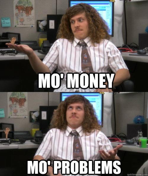 MO' MoNEY mo' problems