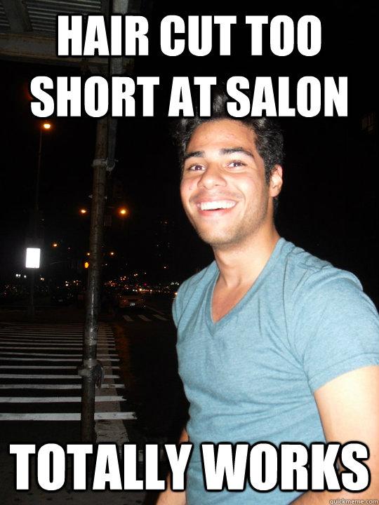 hair cut too short at salon totally works - hair cut too short at salon totally works  happy metro-sexual