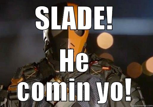 Slade is business - SLADE! HE COMIN YO! Misc