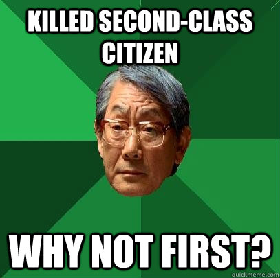 Killed second-class citizen Why not first? - Killed second-class citizen Why not first?  High Expectations Asian Father