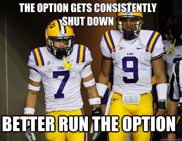 Better run the option The Option gets consistently shut down - Better run the option The Option gets consistently shut down  lsugeauxtigers