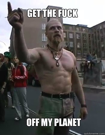 GET THE FUCK OFF MY PLANET - GET THE FUCK OFF MY PLANET  Techno Viking