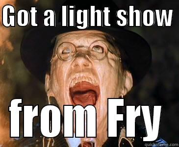 GOT A LIGHT SHOW  FROM FRY Misc