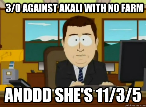 3/0 against akali with no farm anddd she's 11/3/5 - 3/0 against akali with no farm anddd she's 11/3/5  South Park Banker
