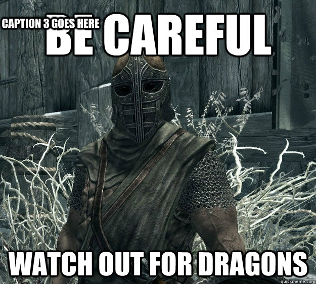 Be Careful watch out for dragons Caption 3 goes here