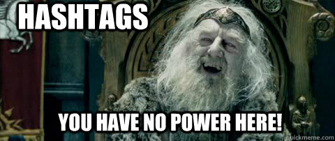You have no power here! Hashtags