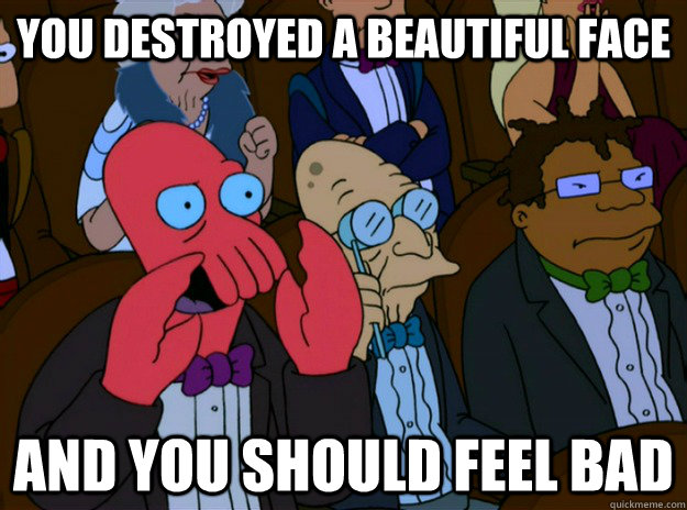 You destroyed a beautiful face  And you should feel bad - You destroyed a beautiful face  And you should feel bad  And you should feel bad