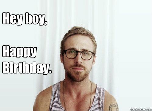 Hey boy, Happy Birthday. - Hey Girl
