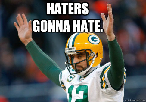 Aaron Rodgers Haters Gonna Hate Memes Quickmeme