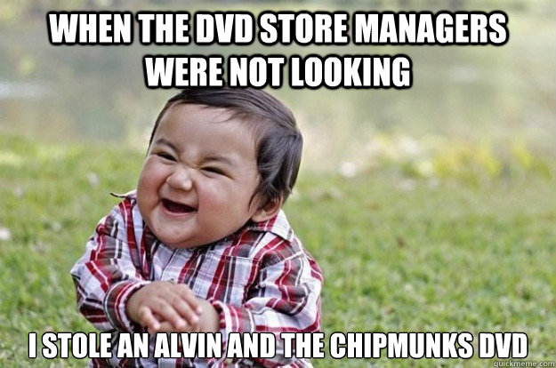 6919cf6b5439a4e88005bc7266aec1123706599df3a38f8f341c904fc098c1d7 when the dvd store managers were not looking i stole an alvin and