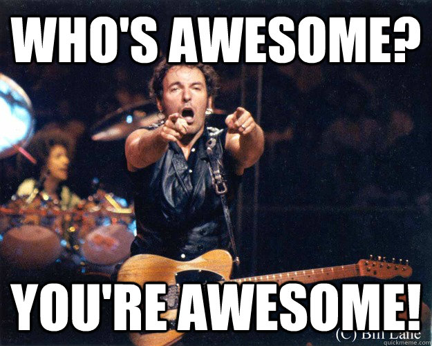 who's awesome? you're awesome! - who's awesome? you're awesome!  Bruce Springsteen