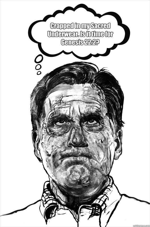 Crapped in my Sacred Underwear. Is it time for Genesis 22:2? - Crapped in my Sacred Underwear. Is it time for Genesis 22:2?  mitt meme