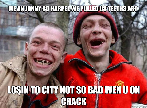 ME AN JONNY SO HARPEE WE PULLED US TEETHS ART LOSIN TO CITY NOT SO BAD WEN U ON CRACK  Manchester United