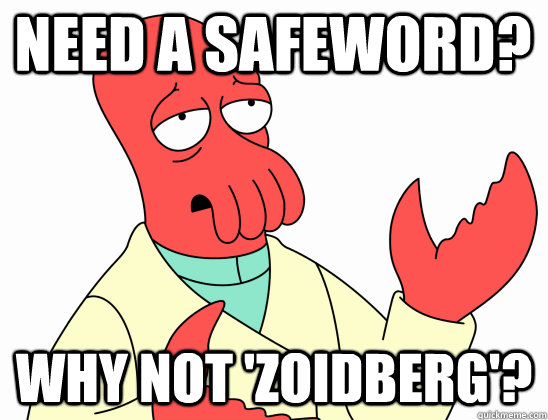 Need a safeword? why not 'Zoidberg'?  Why Not Zoidberg