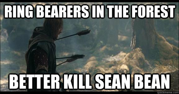 Ring Bearers in The Forest Better Kill Sean Bean