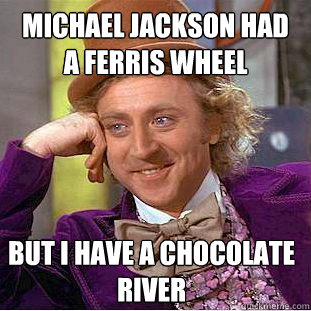 Michael Jackson had a ferris wheel But I have a chocolate river - Michael Jackson had a ferris wheel But I have a chocolate river  Creepy Wonka