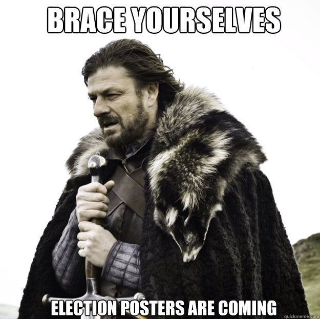 BRACE YOURSELVES ELECTION POSTERS ARE COMING
