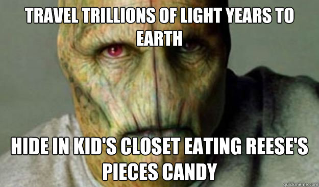 Travel trillions of light years to earth hide in kid's closet eating Reese's Pieces candy