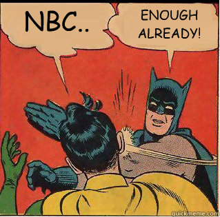 NBC.. ENOUGH ALREADY! - NBC.. ENOUGH ALREADY!  Slappin Batman