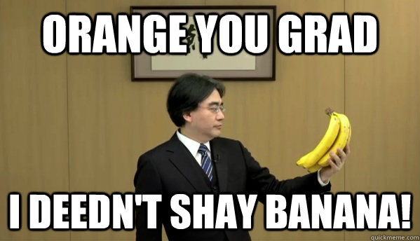 Orange you grad I deedn't shay banana!  Nintendo Banana