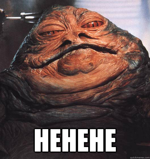 It Could Be Worse Meme hehehe - Jabba - quick...