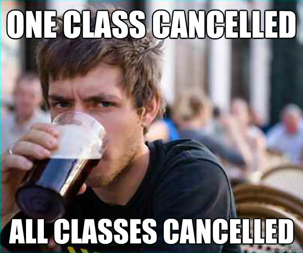 One class cancelled All classes cancelled - One class cancelled All classes cancelled  Lazy College Senior