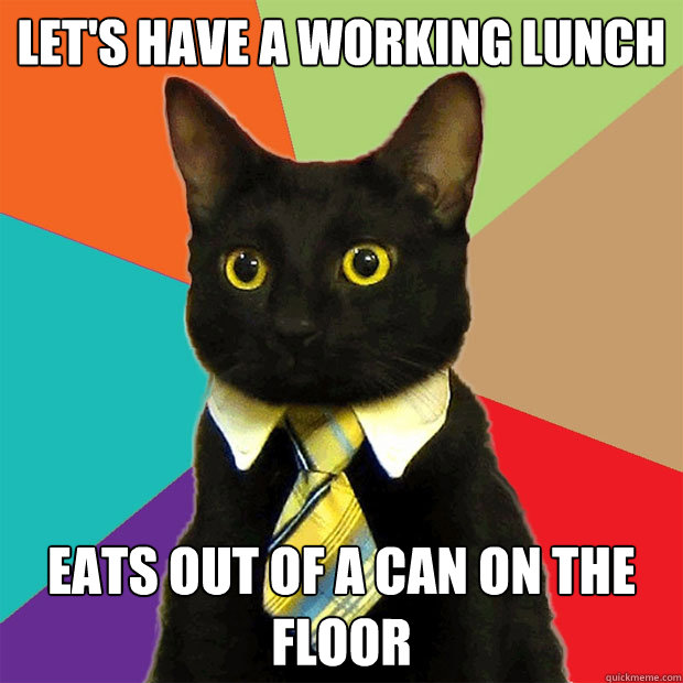 Let's have a working lunch Eats out of a can on the floor - Let's have a working lunch Eats out of a can on the floor  Business Cat