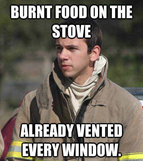 burnt food on the stove already vented every window.
