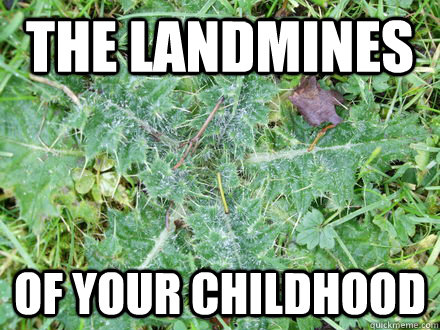 The Landmines Of your childhood - The Landmines Of your childhood  Prickly Weed