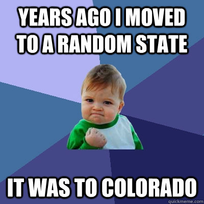 Years ago I moved to a random state It was to Colorado - Years ago I moved to a random state It was to Colorado  Success Kid