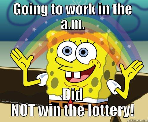 Hello Monday-itus! - GOING TO WORK IN THE A.M. DID NOT WIN THE LOTTERY! Spongebob rainbow