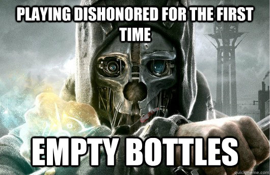 Playing Dishonored for the first time Empty Bottles