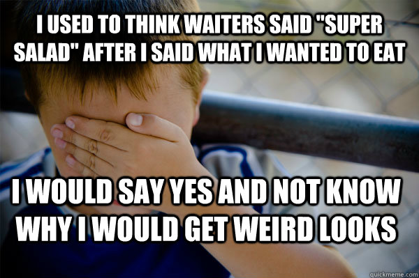 I used to think waiters said