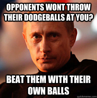 Opponents wont throw their dodgeballs at you? Beat them with their own Balls